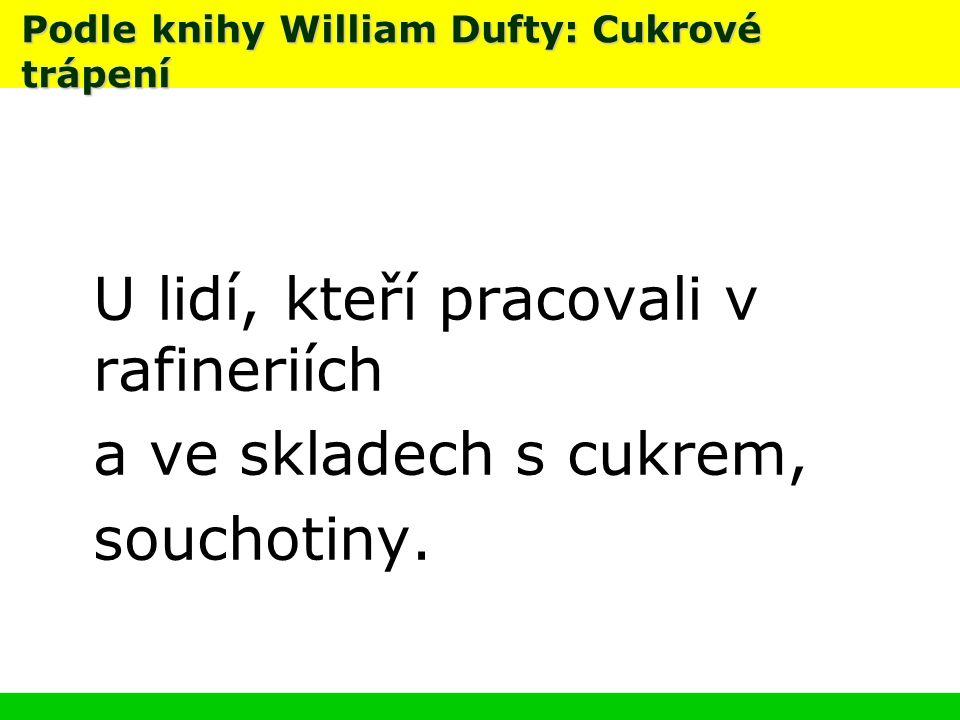 Podle knihy William Dufty: Cukrové trápení U lidí, kteří pracovali v rafineriích a ve skladech s cukrem, souchotiny.