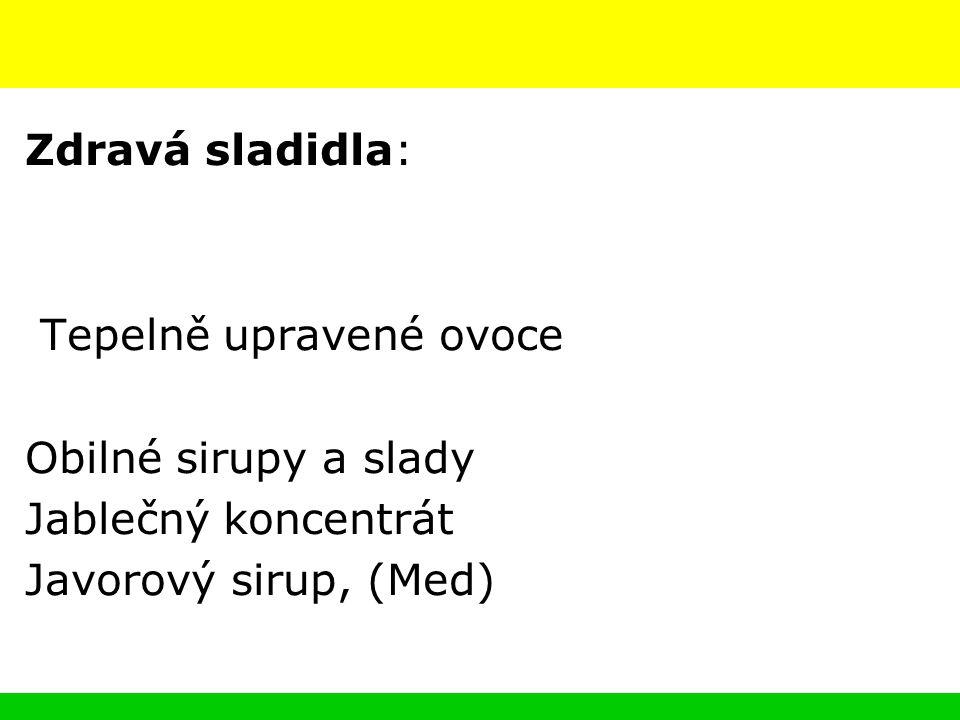 Zdravá sladidla: Tepelně upravené ovoce Obilné sirupy a slady Jablečný koncentrát Javorový sirup, (Med)