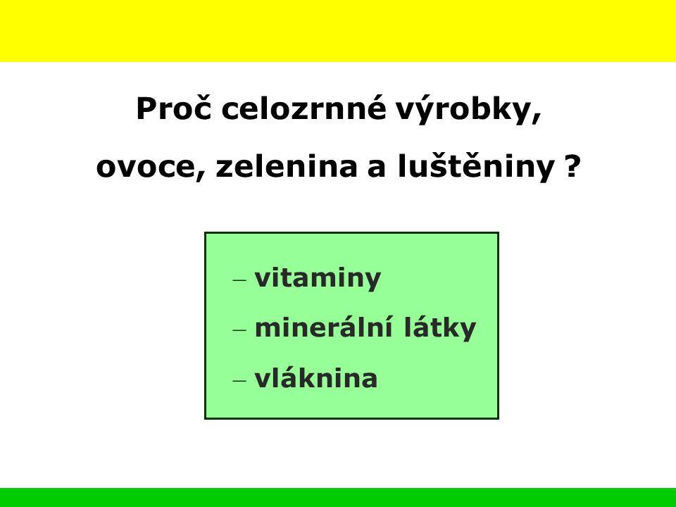 Proč celozrnné výrobky, ovoce, zelenina a luštěniny ? – vitaminy – minerální látky – vláknina