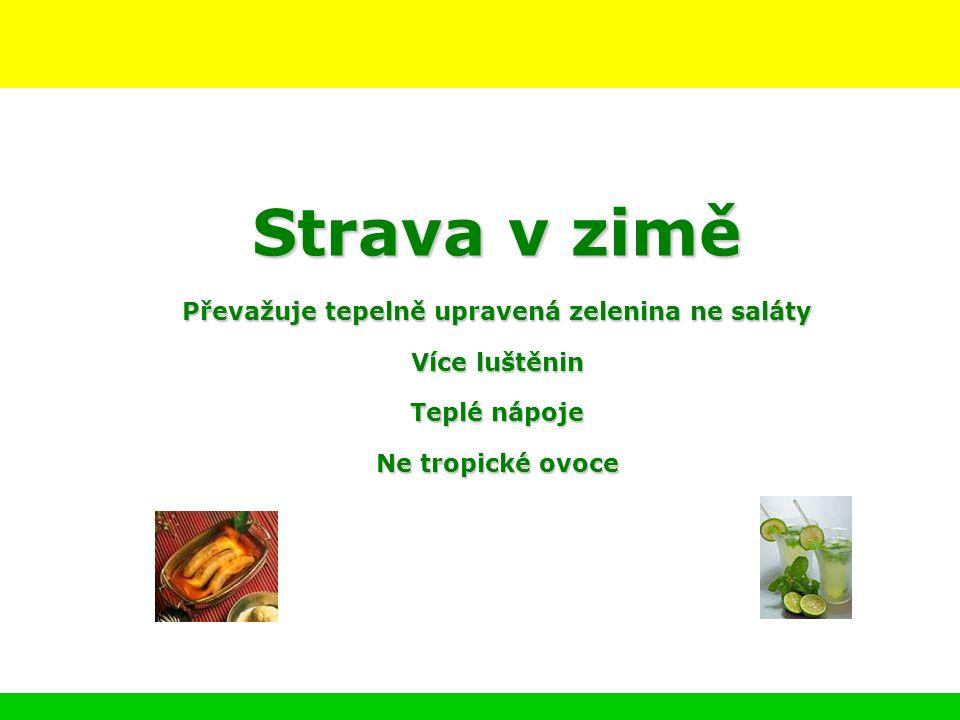 Strava v zimě Převažuje tepelně upravená zelenina ne saláty Více luštěnin Teplé nápoje Ne tropické ovoce