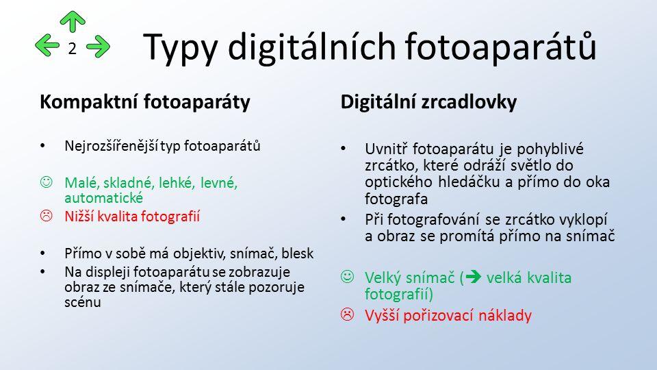 Typy digitálních fotoaparátů Kompaktní fotoaparáty Nejrozšířenější typ fotoaparátů Malé, skladné, lehké, levné, automatické  Nižší kvalita fotografií