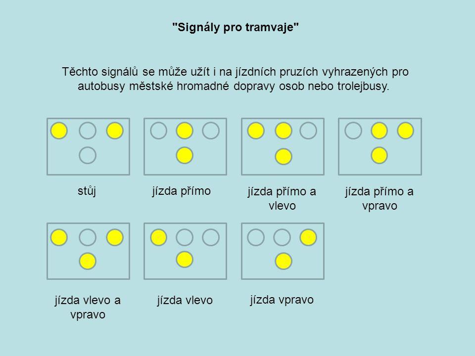 Těchto signálů se může užít i na jízdních pruzích vyhrazených pro autobusy městské hromadné dopravy osob nebo trolejbusy.