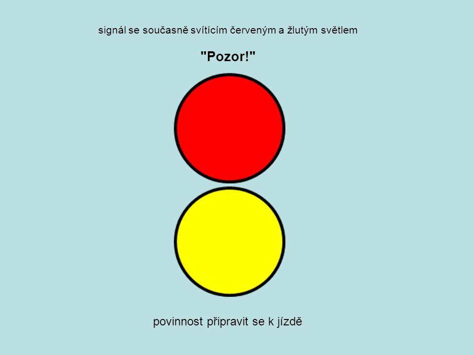 signál se současně svítícím červeným a žlutým světlem Pozor! povinnost připravit se k jízdě