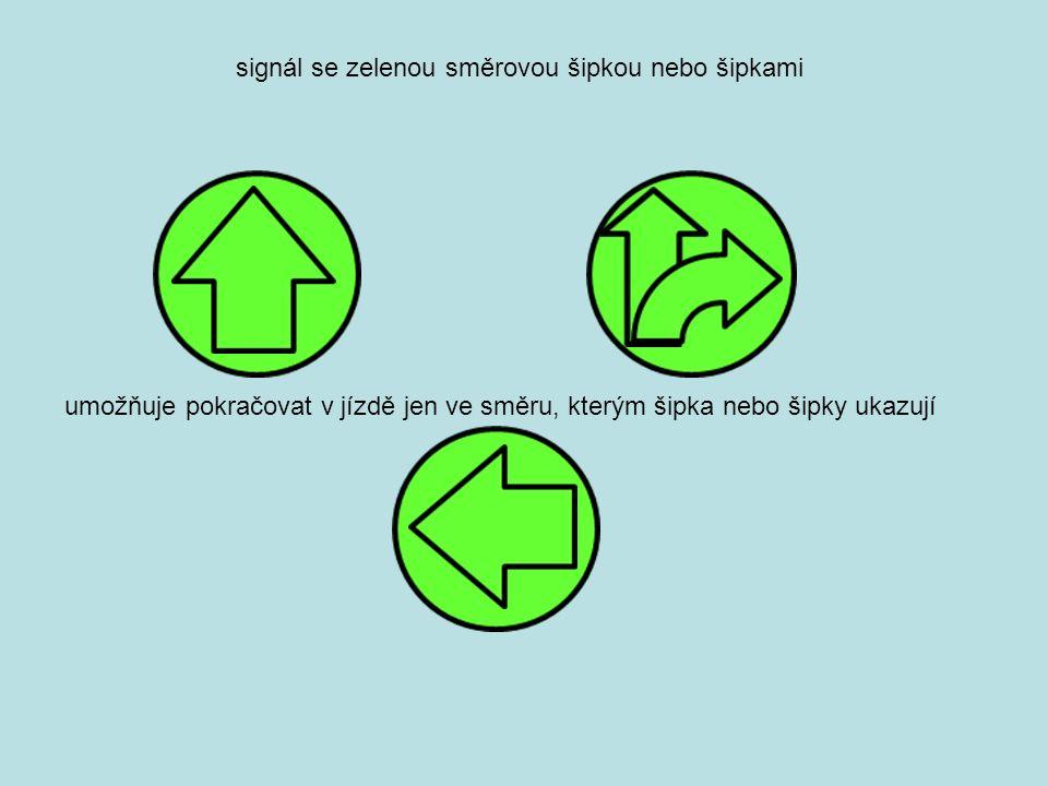 signál se zelenou směrovou šipkou nebo šipkami umožňuje pokračovat v jízdě jen ve směru, kterým šipka nebo šipky ukazují