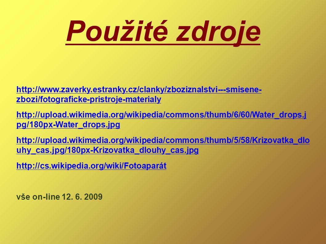 Použité zdroje http://www.zaverky.estranky.cz/clanky/zboziznalstvi---smisene- zbozi/fotograficke-pristroje-materialy http://upload.wikimedia.org/wikipedia/commons/thumb/6/60/Water_drops.j pg/180px-Water_drops.jpg http://upload.wikimedia.org/wikipedia/commons/thumb/5/58/Krizovatka_dlo uhy_cas.jpg/180px-Krizovatka_dlouhy_cas.jpg http://cs.wikipedia.org/wiki/Fotoaparát vše on-line 12.