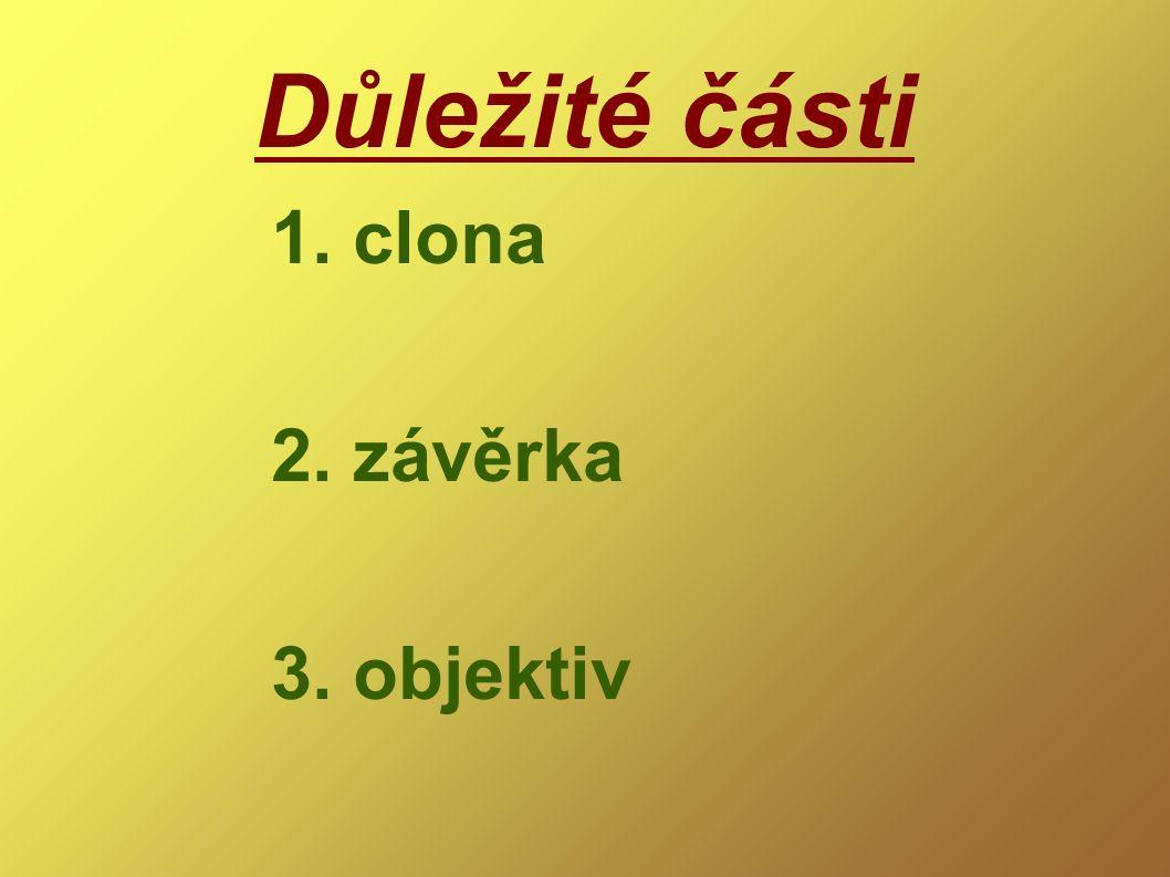 Důležité části 1. clona 2. závěrka 3. objektiv
