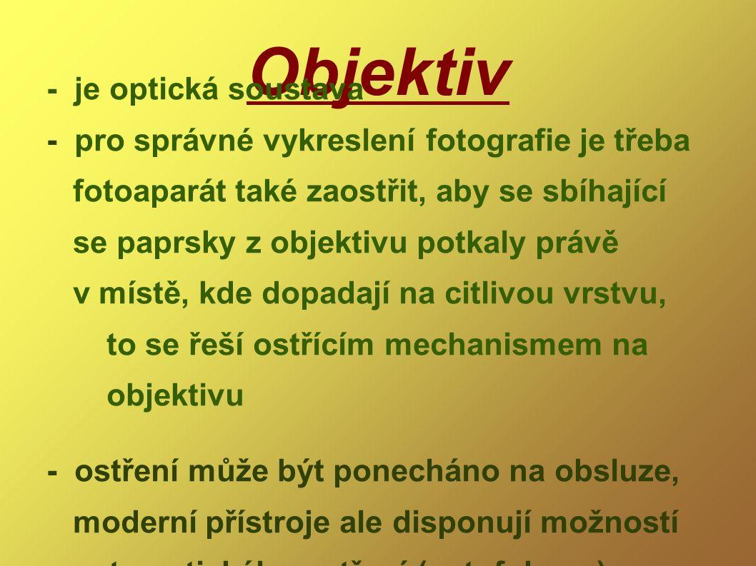 Objektiv - je optická soustava - pro správné vykreslení fotografie je třeba fotoaparát také zaostřit, aby se sbíhající se paprsky z objektivu potkaly právě v místě, kde dopadají na citlivou vrstvu, to se řeší ostřícím mechanismem na objektivu - ostření může být ponecháno na obsluze, moderní přístroje ale disponují možností automatického ostření (autofokusu)