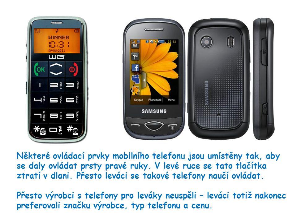 10 Některé ovládací prvky mobilního telefonu jsou umístěny tak, aby se daly ovládat prsty pravé ruky. V levé ruce se tato tlačítka ztratí v dlani. Pře