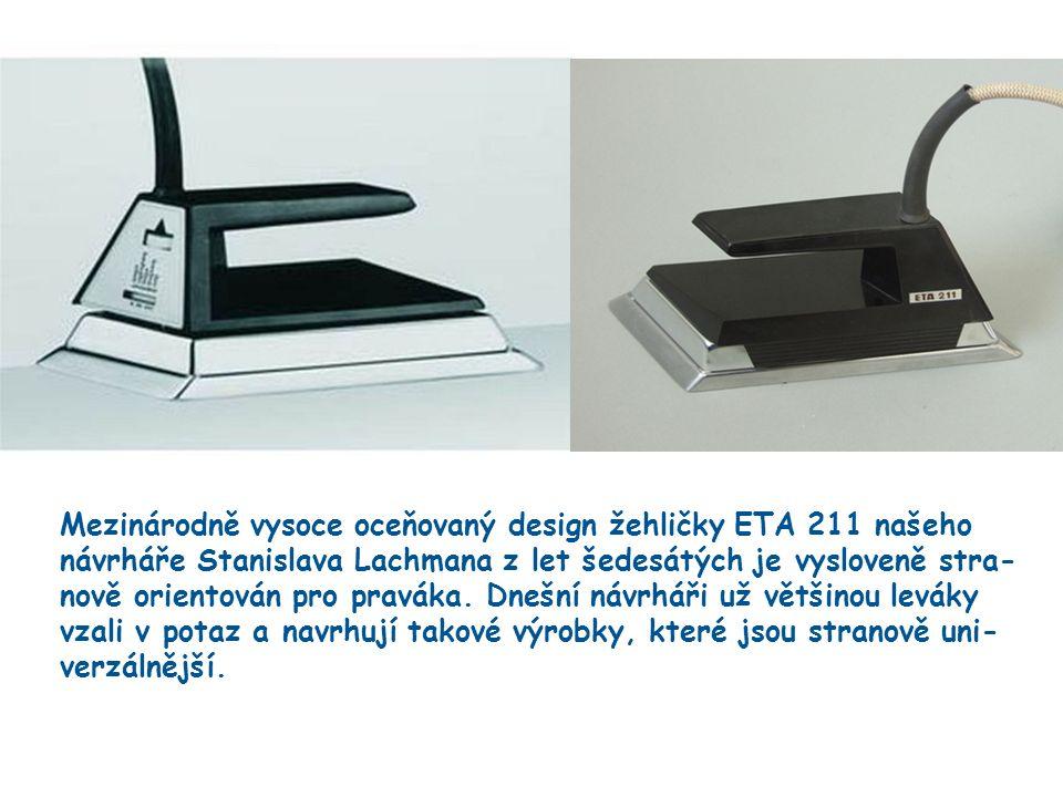 15 Mezinárodně vysoce oceňovaný design žehličky ETA 211 našeho návrháře Stanislava Lachmana z let šedesátých je vysloveně stra- nově orientován pro praváka.