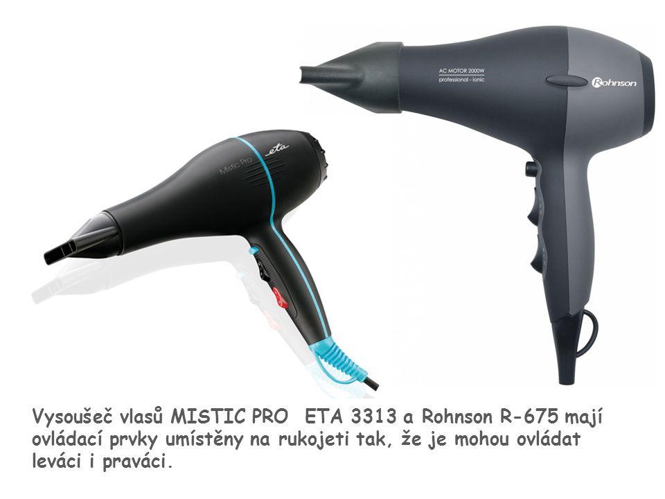 21 Vysoušeč vlasů MISTIC PRO ETA 3313 a Rohnson R-675 mají ovládací prvky umístěny na rukojeti tak, že je mohou ovládat leváci i praváci.