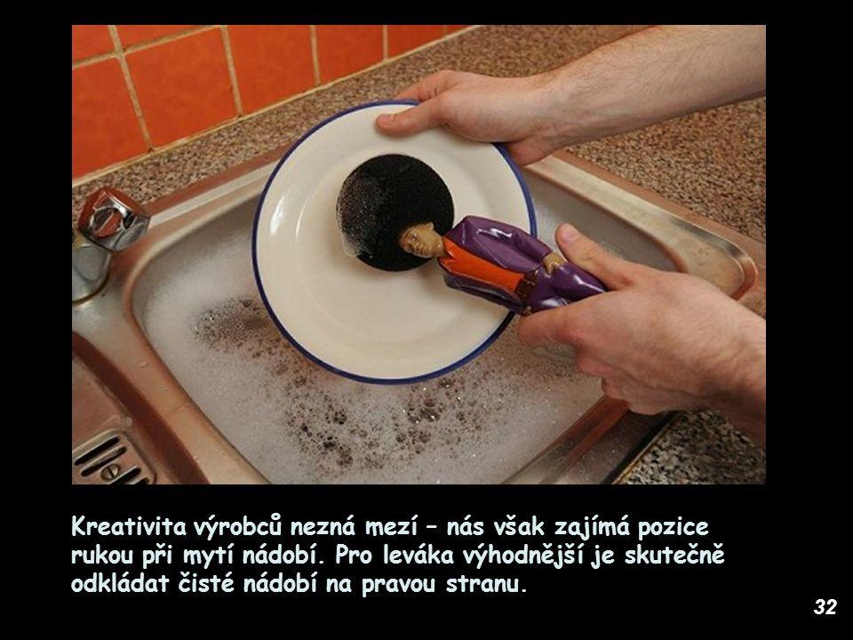 32 Kreativita výrobců nezná mezí – nás však zajímá pozice rukou při mytí nádobí. Pro leváka výhodnější je skutečně odkládat čisté nádobí na pravou str