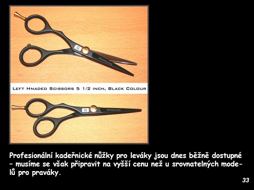 33 Profesionální kadeřnické nůžky pro leváky jsou dnes běžně dostupné – musíme se však připravit na vyšší cenu než u srovnatelných mode- lů pro praváky.