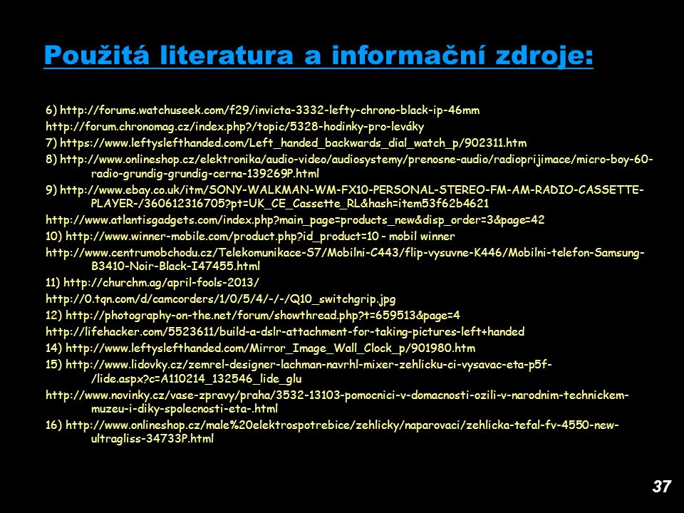 37 Použitá literatura a informační zdroje: 6) http://forums.watchuseek.com/f29/invicta-3332-lefty-chrono-black-ip-46mm http://forum.chronomag.cz/index