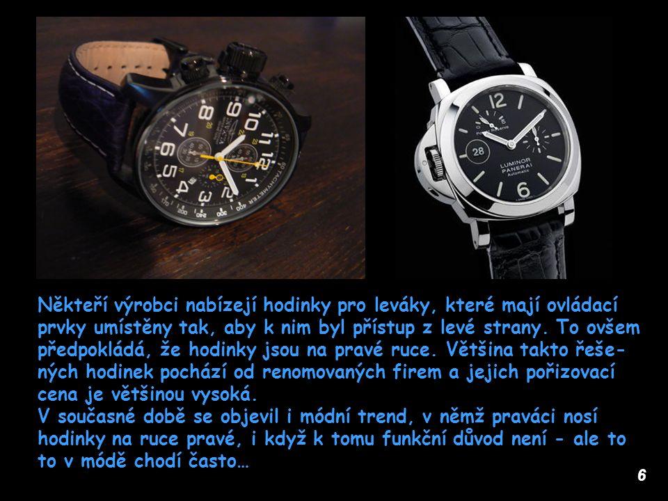 6 Někteří výrobci nabízejí hodinky pro leváky, které mají ovládací prvky umístěny tak, aby k nim byl přístup z levé strany. To ovšem předpokládá, že h