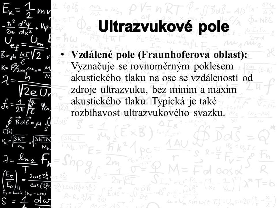 Vzdálené pole (Fraunhoferova oblast): Vyznačuje se rovnoměrným poklesem akustického tlaku na ose se vzdáleností od zdroje ultrazvuku, bez minim a maxi