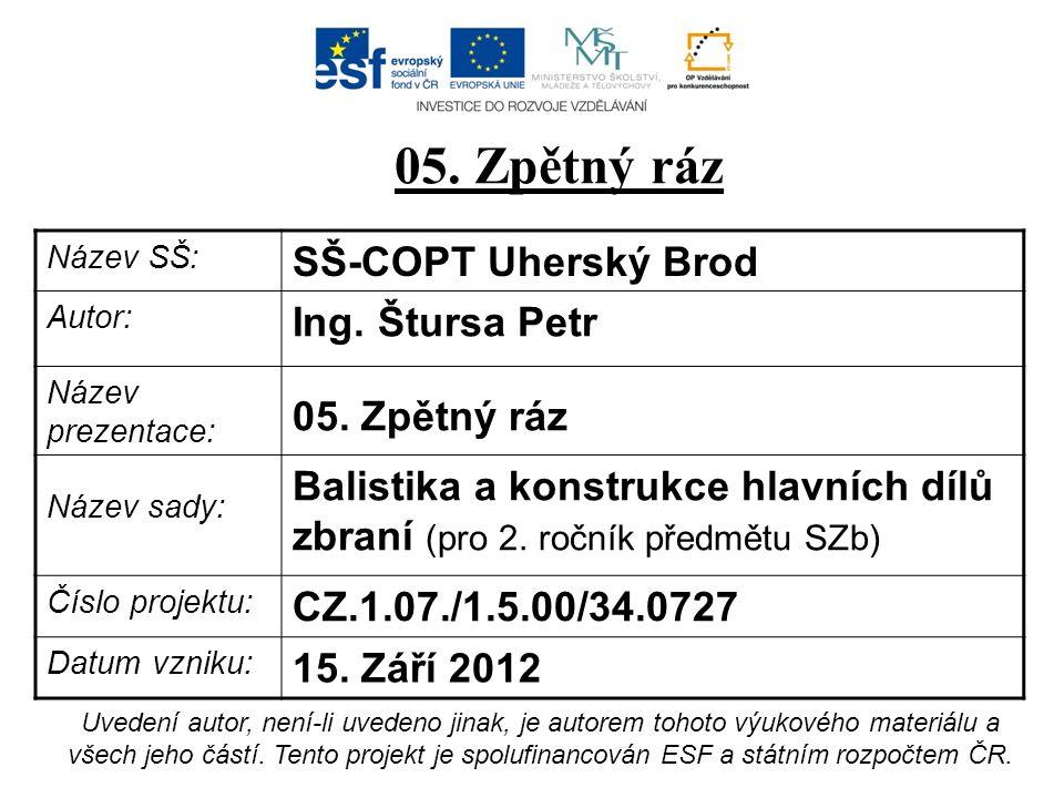 Název SŠ: SŠ-COPT Uherský Brod Autor: Ing. Štursa Petr Název prezentace: 05. Zpětný ráz Název sady: Balistika a konstrukce hlavních dílů zbraní (pro 2
