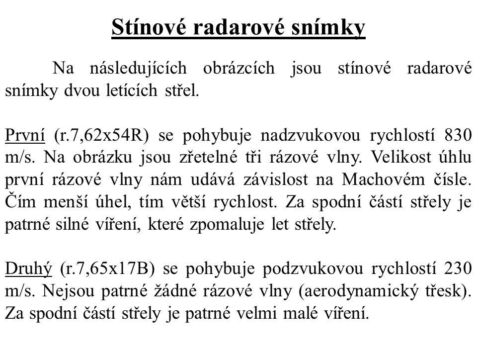 Stínové radarové snímky Na následujících obrázcích jsou stínové radarové snímky dvou letících střel. První (r.7,62x54R) se pohybuje nadzvukovou rychlo