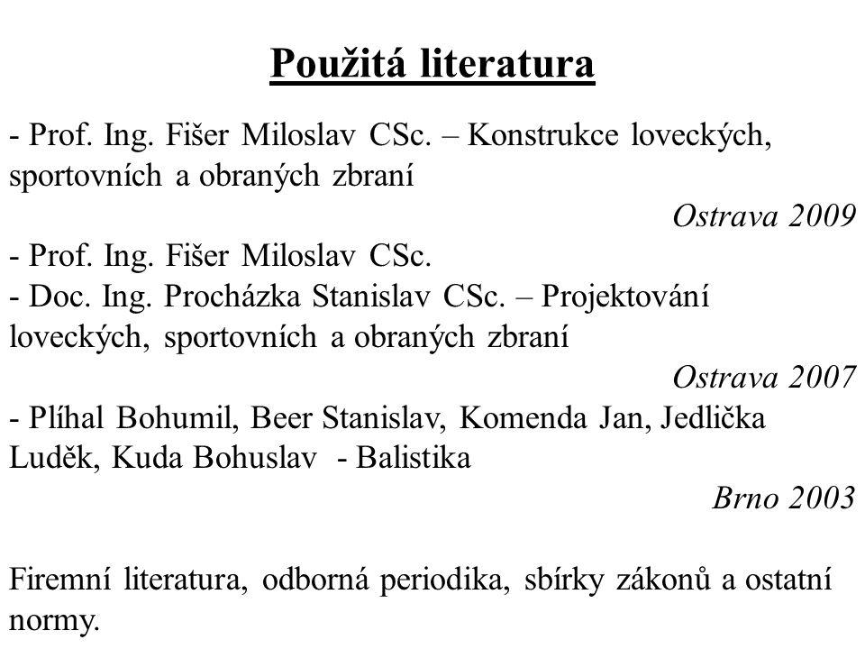 Použitá literatura - Prof. Ing. Fišer Miloslav CSc. – Konstrukce loveckých, sportovních a obraných zbraní Ostrava 2009 - Prof. Ing. Fišer Miloslav CSc