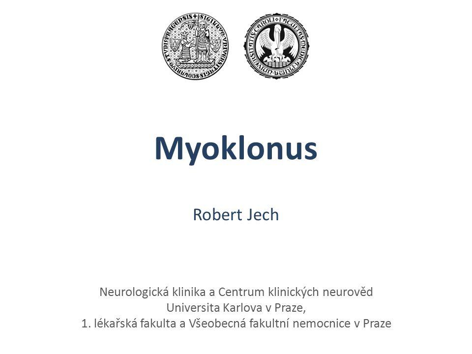 Neurologická klinika a Centrum klinických neurověd Universita Karlova v Praze, 1. lékařská fakulta a Všeobecná fakultní nemocnice v Praze Myoklonus Ro