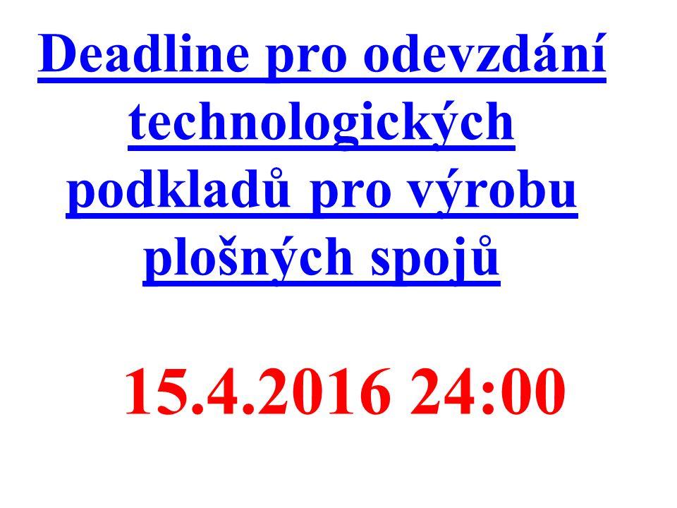 Deadline pro odevzdání technologických podkladů pro výrobu plošných spojů 15.4.2016 24:00