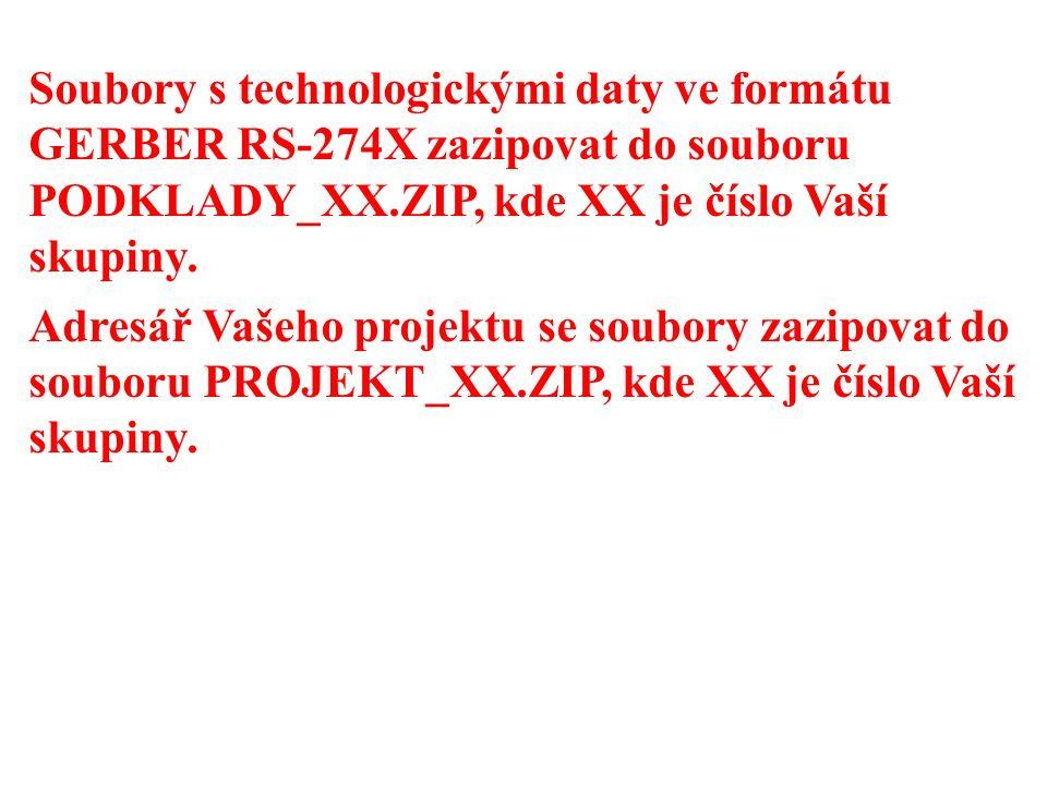 Soubory s technologickými daty ve formátu GERBER RS-274X zazipovat do souboru PODKLADY_XX.ZIP, kde XX je číslo Vaší skupiny. Adresář Vašeho projektu s