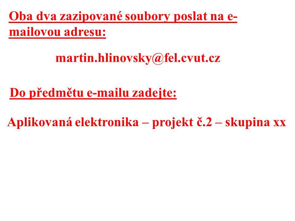 Oba dva zazipované soubory poslat na e- mailovou adresu: martin.hlinovsky@fel.cvut.cz Do předmětu e-mailu zadejte: Aplikovaná elektronika – projekt č.2 – skupina xx