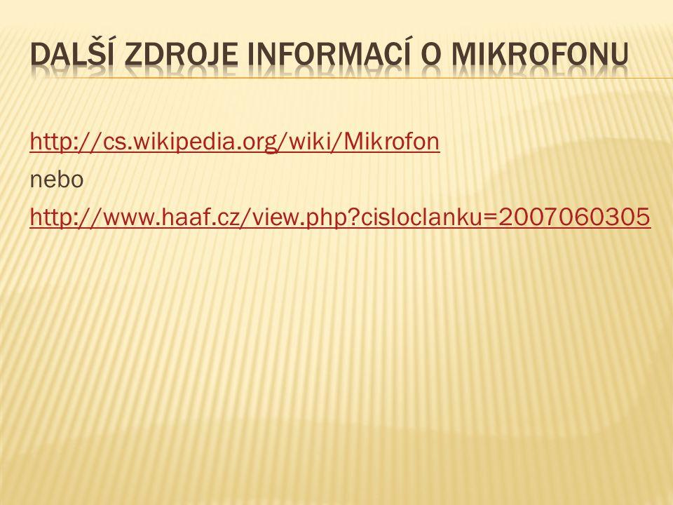 http://cs.wikipedia.org/wiki/Mikrofon nebo http://www.haaf.cz/view.php cisloclanku=2007060305