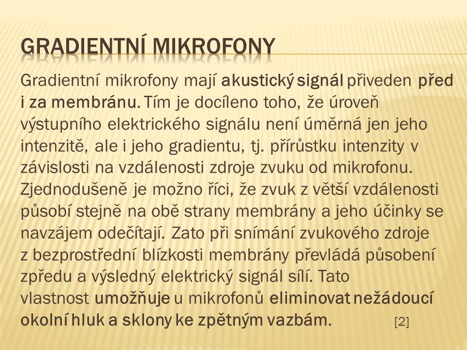 Gradientní mikrofony mají akustický signál přiveden před i za membránu.