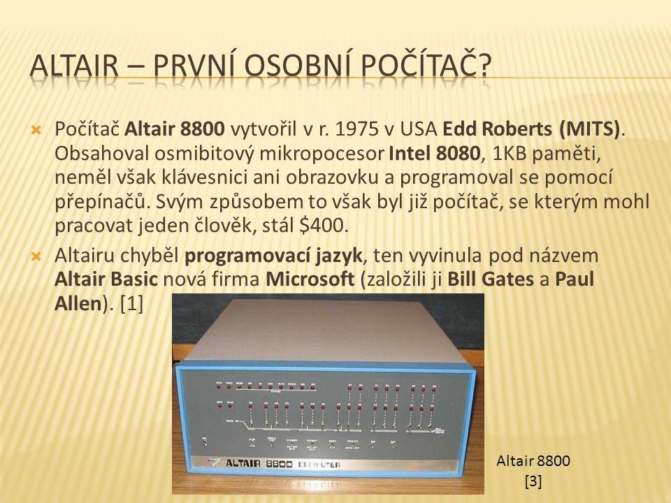  Počítač Altair 8800 vytvořil v r. 1975 v USA Edd Roberts (MITS). Obsahoval osmibitový mikropocesor Intel 8080, 1KB paměti, neměl však klávesnici ani