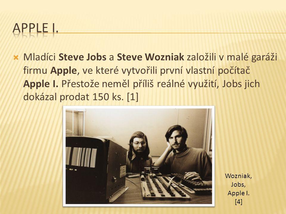  Mladíci Steve Jobs a Steve Wozniak založili v malé garáži firmu Apple, ve které vytvořili první vlastní počítač Apple I. Přestože neměl příliš reáln