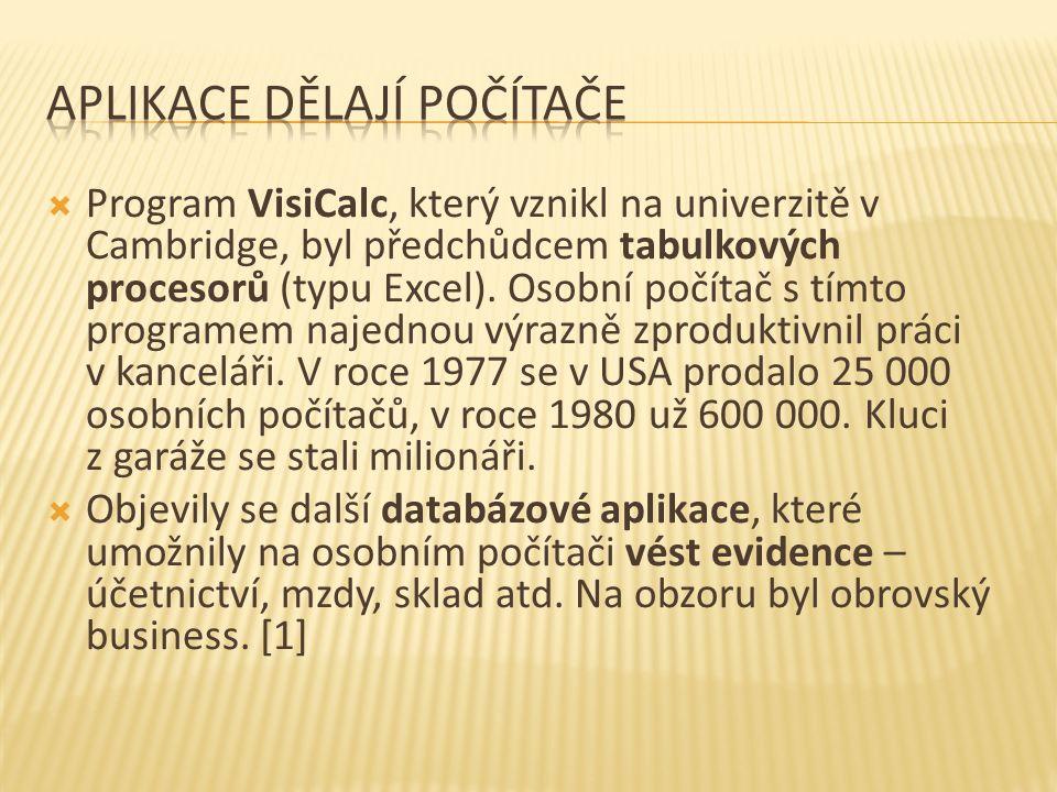  Program VisiCalc, který vznikl na univerzitě v Cambridge, byl předchůdcem tabulkových procesorů (typu Excel). Osobní počítač s tímto programem najed