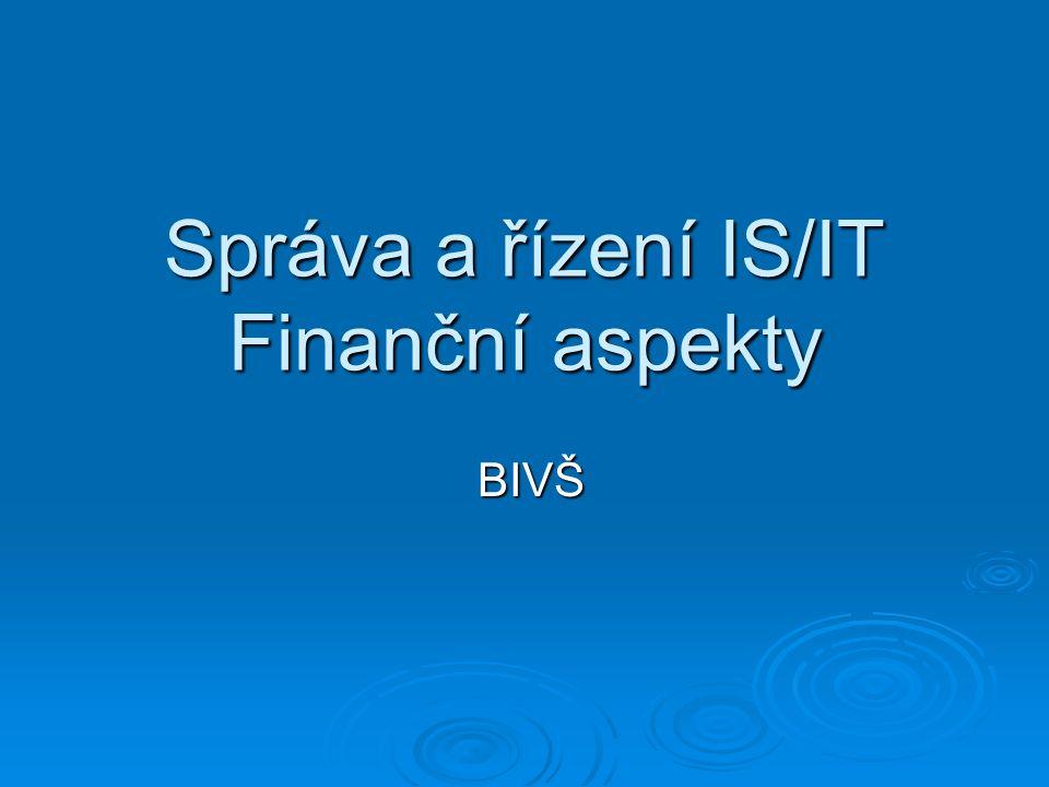 Správa a řízení IS/IT Finanční aspekty BIVŠ BIVŠ