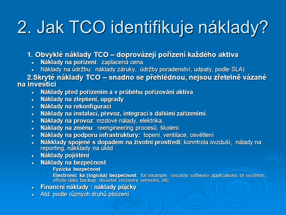 2. Jak TCO identifikuje náklady? 1. Obvyklé náklady TCO – doprovázejí pořízení každého aktiva 1. Obvyklé náklady TCO – doprovázejí pořízení každého ak