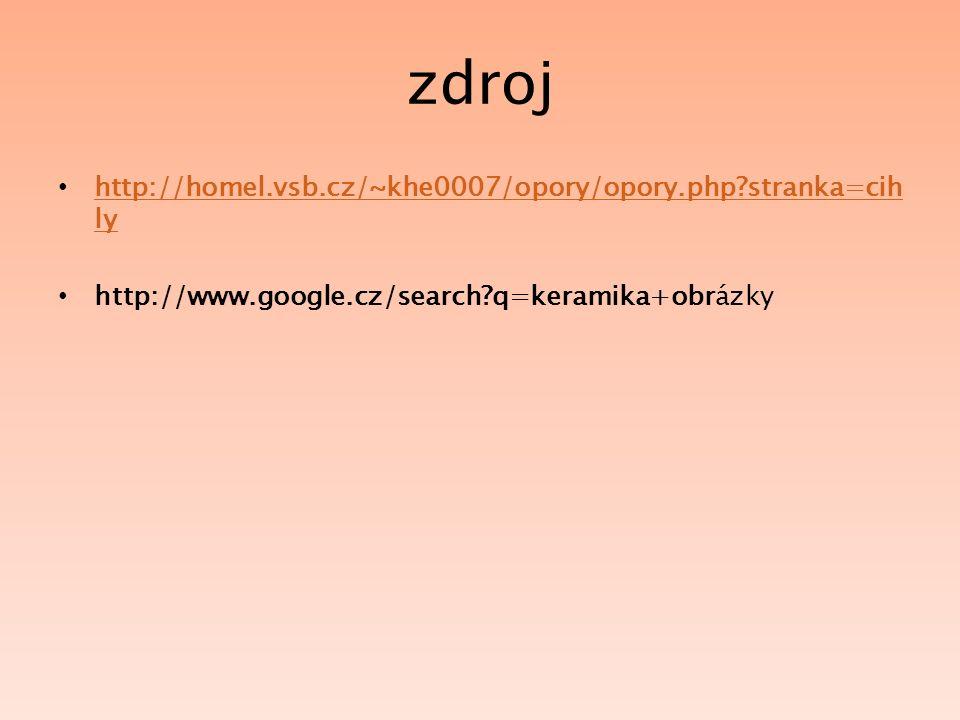 zdroj http://homel.vsb.cz/~khe0007/opory/opory.php?stranka=cih ly http://homel.vsb.cz/~khe0007/opory/opory.php?stranka=cih ly http://www.google.cz/search?q=keramika+obrázky
