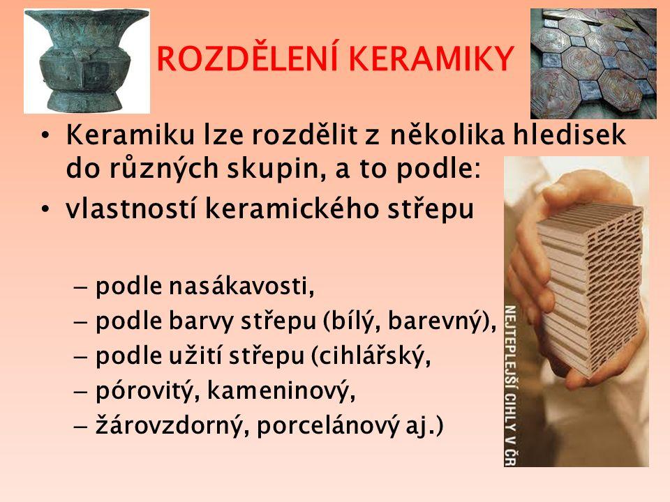 ROZDĚLENÍ KERAMIKY Keramiku lze rozdělit z několika hledisek do různých skupin, a to podle: vlastností keramického střepu – podle nasákavosti, – podle