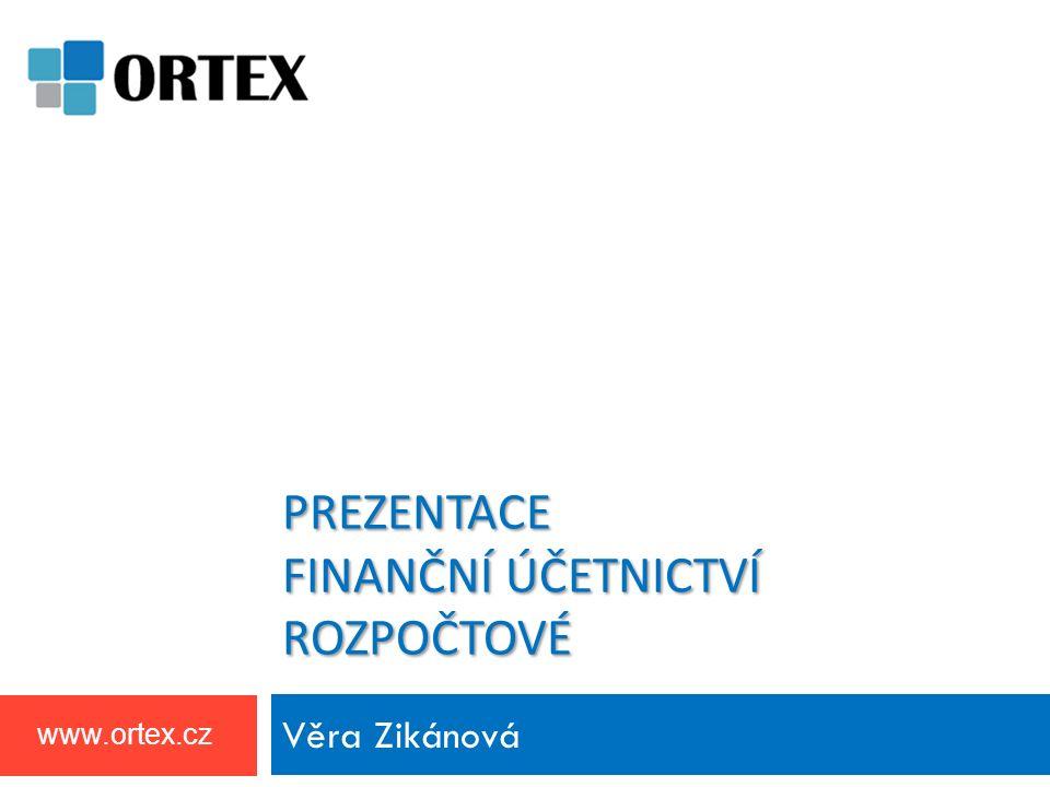 www.ortex.cz PREZENTACE FINANČNÍ ÚČETNICTVÍ ROZPOČTOVÉ Věra Zikánová