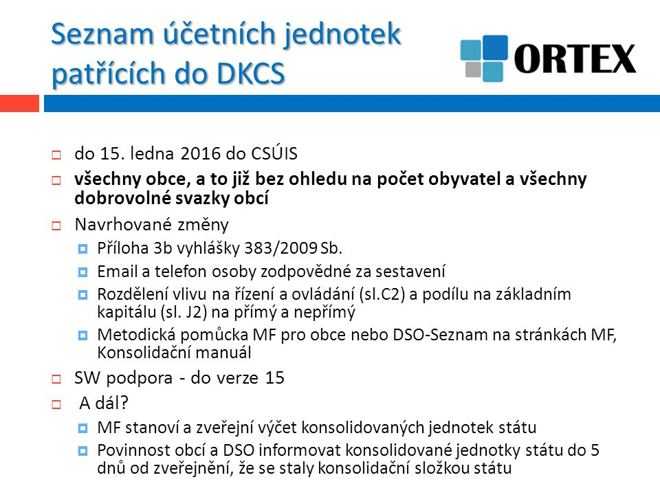 Seznam účetních jednotek patřících do DKCS  do 15. ledna 2016 do CSÚIS  všechny obce, a to již bez ohledu na počet obyvatel a všechny dobrovolné sva