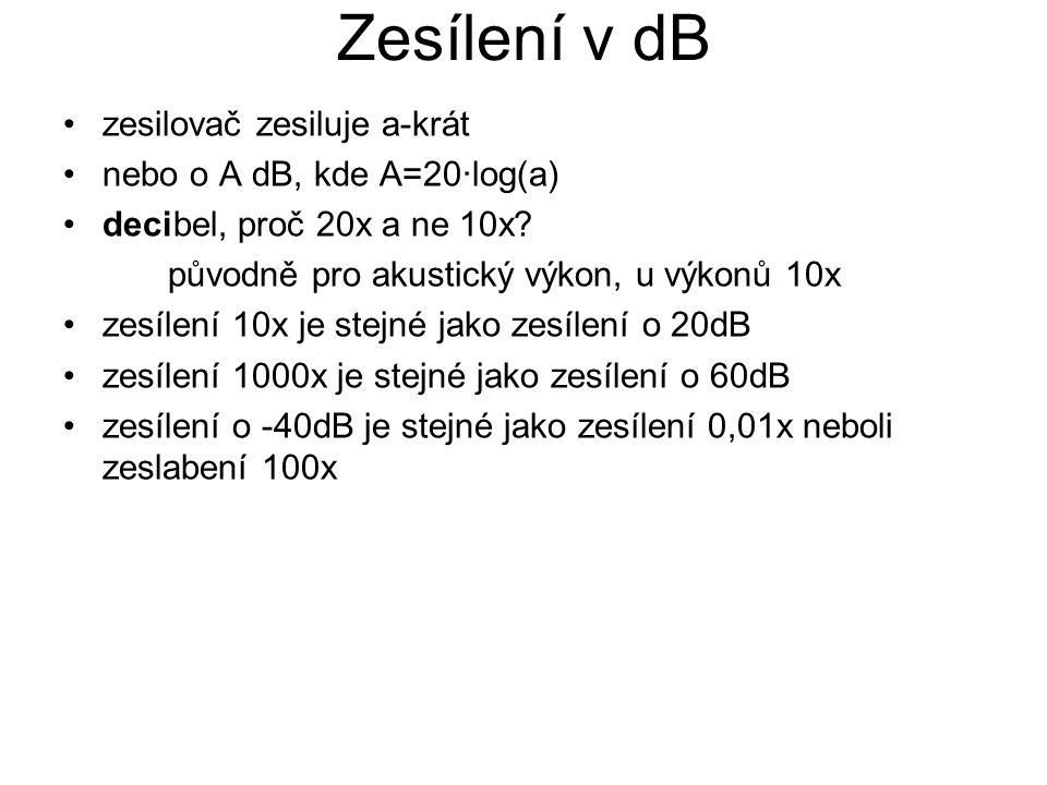 Zesílení v dB zesilovač zesiluje a-krát nebo o A dB, kde A=20∙log(a) decibel, proč 20x a ne 10x? původně pro akustický výkon, u výkonů 10x zesílení 10