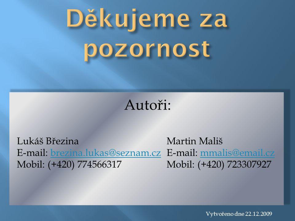 Autoři: Lukáš Březina E-mail: brezina.lukas@seznam.czbrezina.lukas@seznam.cz Mobil: (+420) 774566317 Martin Mališ E-mail: mmalis@email.czmmalis@email.cz Mobil: (+420) 723307927 Vytvořeno dne 22.12.2009