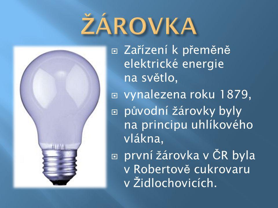 Za ř ízení k p ř em ě n ě elektrické energie na sv ě tlo,  vynalezena roku 1879,  p ů vodní ž árovky byly na principu uhlíkového vlákna,  první ž