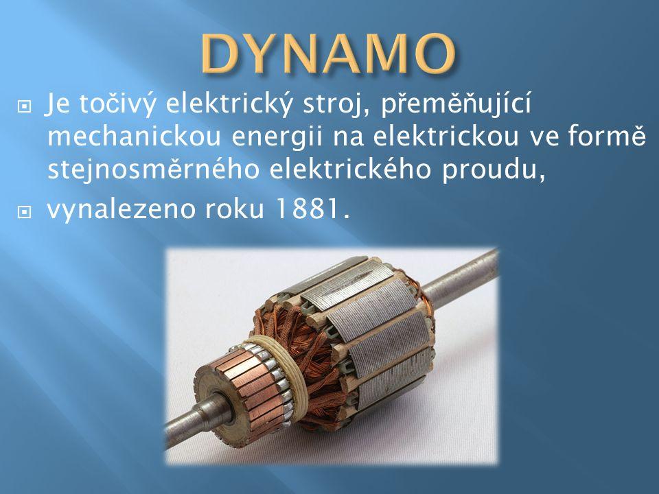  Je to č ivý elektrický stroj, p ř em ěň ující mechanickou energii na elektrickou ve form ě stejnosm ě rného elektrického proudu,  vynalezeno roku 1