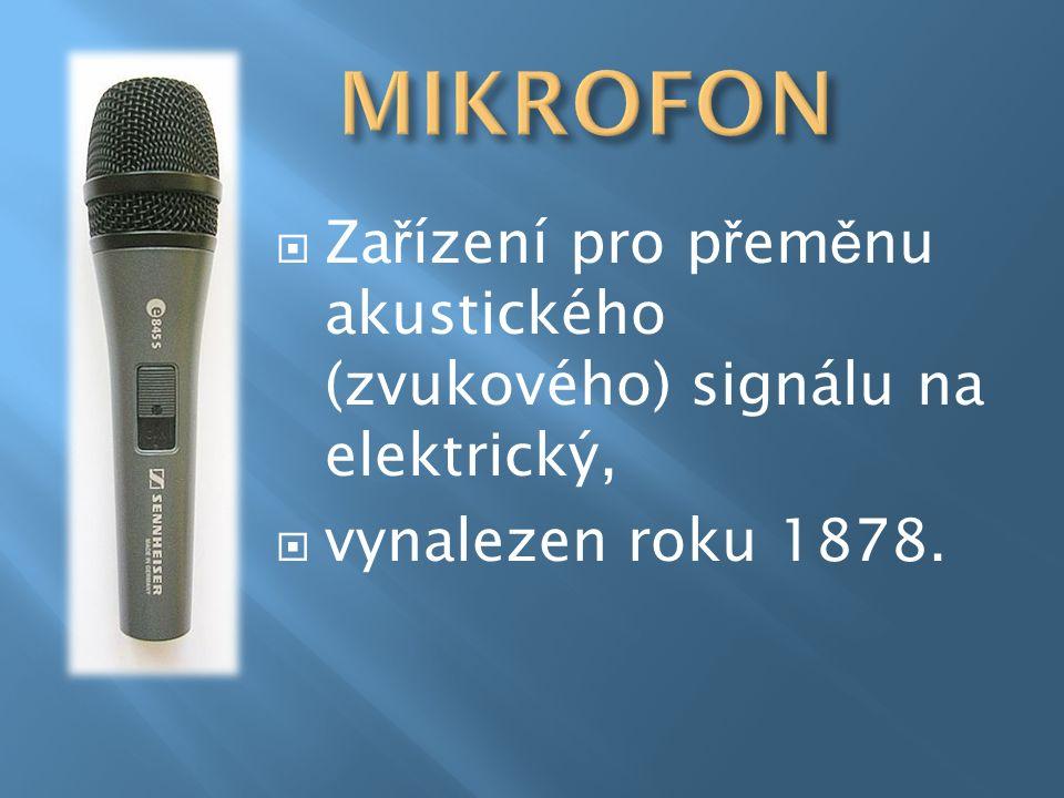  Za ř ízení pro p ř em ě nu akustického (zvukového) signálu na elektrický,  vynalezen roku 1878.
