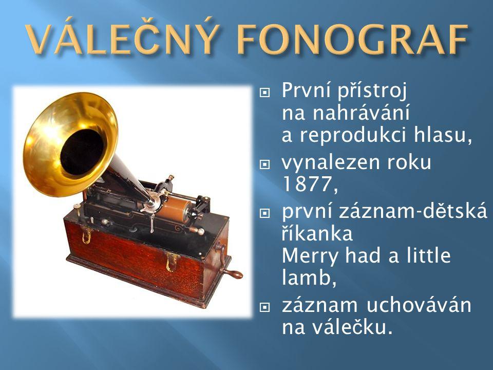  První p ř ístroj na nahrávání a reprodukci hlasu,  vynalezen roku 1877,  první záznam-d ě tská ř íkanka Merry had a little lamb,  záznam uchováván na vále č ku.