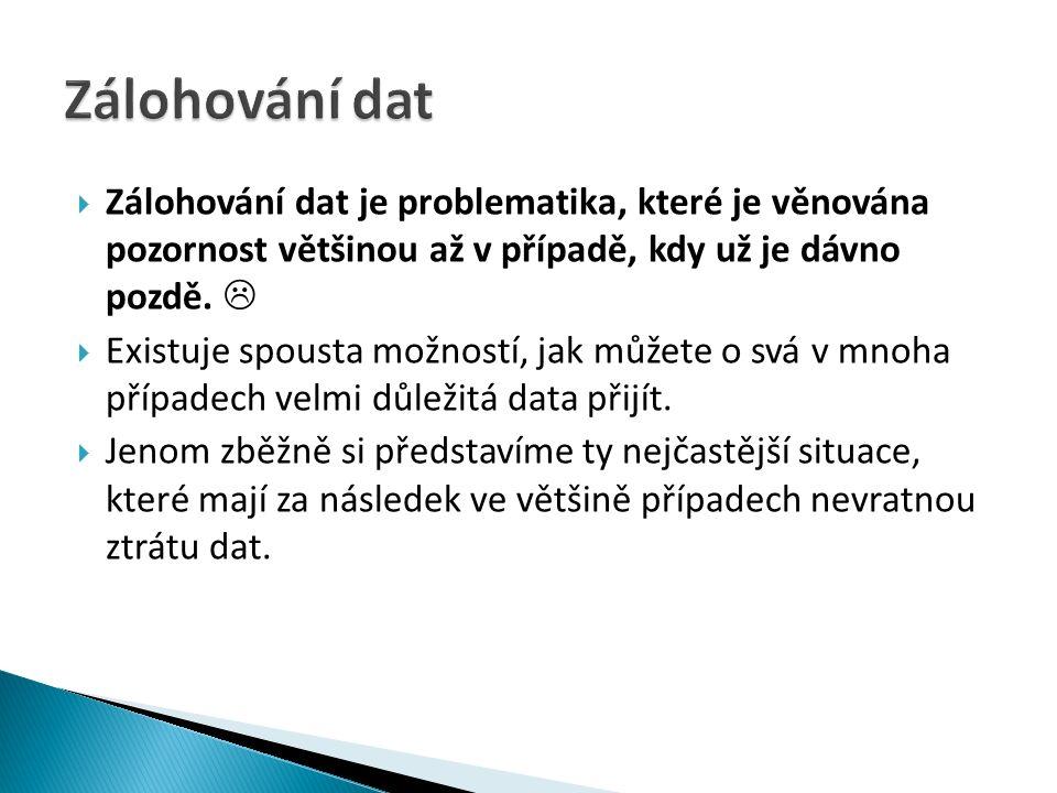  Zálohování dat je problematika, které je věnována pozornost většinou až v případě, kdy už je dávno pozdě.