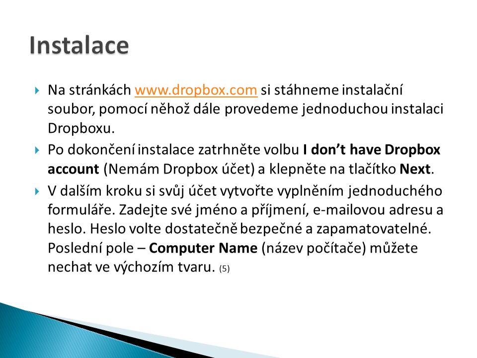  Na stránkách www.dropbox.com si stáhneme instalační soubor, pomocí něhož dále provedeme jednoduchou instalaci Dropboxu.www.dropbox.com  Po dokončení instalace zatrhněte volbu I don't have Dropbox account (Nemám Dropbox účet) a klepněte na tlačítko Next.