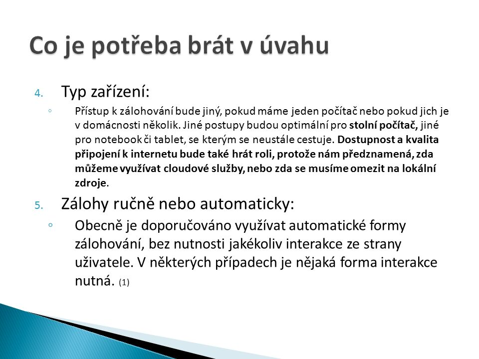 4. Typ zařízení: ◦ Přístup k zálohování bude jiný, pokud máme jeden počítač nebo pokud jich je v domácnosti několik. Jiné postupy budou optimální pro