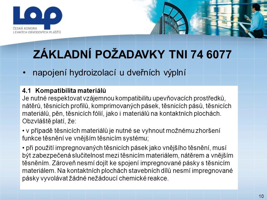 ZÁKLADNÍ POŽADAVKY TNI 74 6077 10 napojení hydroizolací u dveřních výplní 4.1 Kompatibilita materiálů Je nutné respektovat vzájemnou kompatibilitu upe