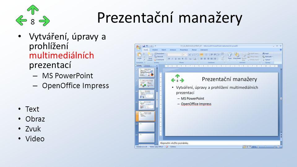 Vytváření, úpravy a prohlížení multimediálních prezentací – MS PowerPoint – OpenOffice Impress Text Obraz Zvuk Video Prezentační manažery 8