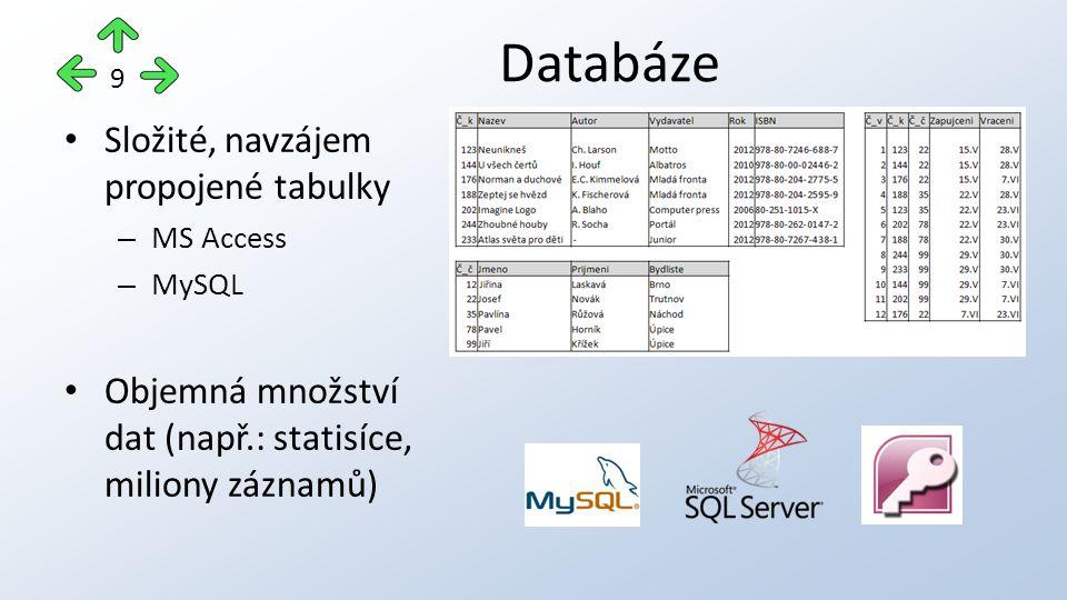 Složité, navzájem propojené tabulky – MS Access – MySQL Objemná množství dat (např.: statisíce, miliony záznamů) Databáze 9