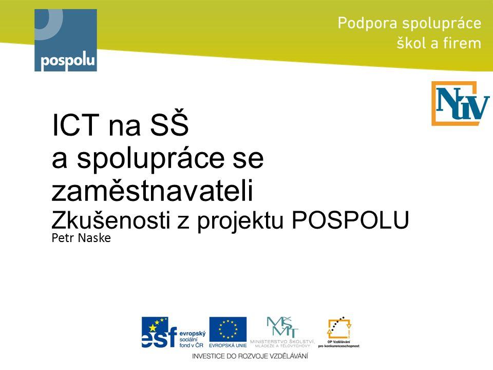 ICT na SŠ a spolupráce se zaměstnavateli Zkušenosti z projektu POSPOLU Petr Naske